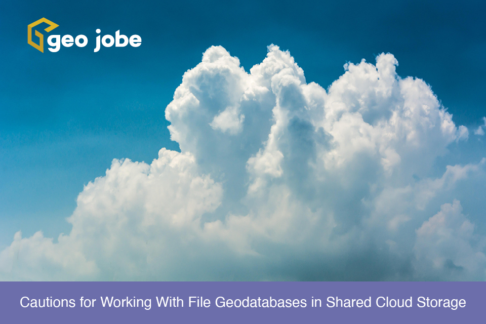 Cautions for Working With File Geodatabases in Shared Cloud Storage