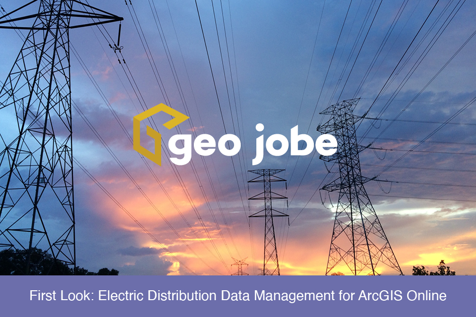 First Look: Electric Distribution Data Management for ArcGIS Online