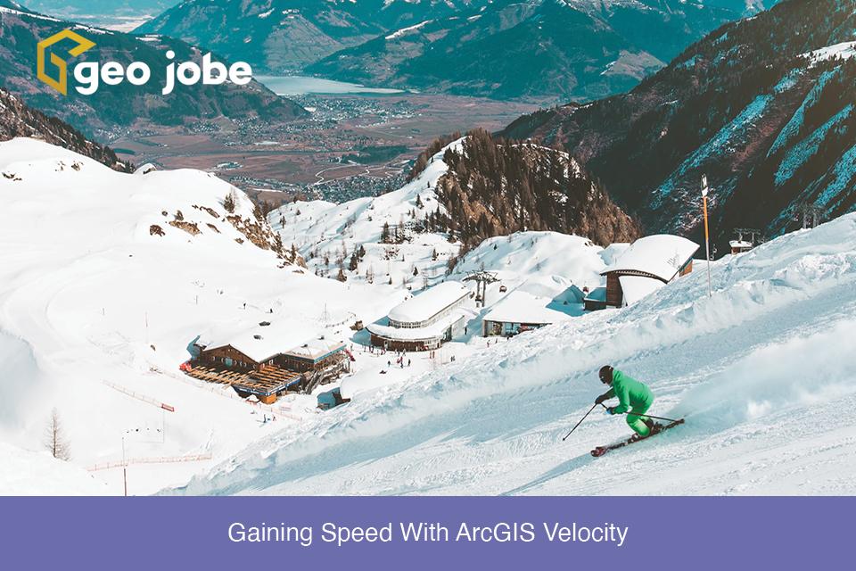 Gaining Speed With ArcGIS Velocity